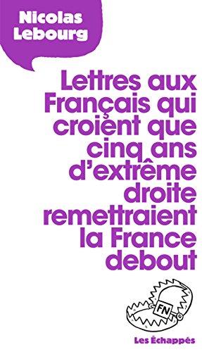 Lettres aux Français qui croient que cinq ans d'extrême droite remettraient la France debout par Nicolas Lebourg