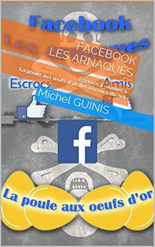 Facebook Les arnaques: Escrocs 1 - Amies 0 La poule aux œufs d'or des escrocs du net