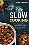 Low Carb Slow Cooking: Healthy, Easy and Delicious Low Carb Slow Cooker Recipes for Ketogenic Weight Loss