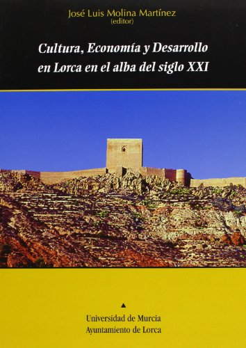 Descargar Libro Cultura, Economia  y Desarrollo en Lorca en el Alba del Siglo Xxi de Jose Luis Molina Martinez
