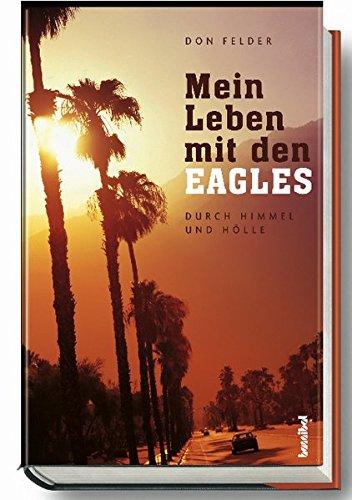 Preisvergleich Produktbild Mein Leben mit den Eagles - Durch Himmel und Hölle 1974-2001