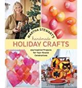 By Martha Stewart Living Magazine ( Author ) [ Martha Stewart's Handmade Holiday Crafts: 225 Inspired Projects for Year-Round Celebrations By Sep-2011 Hardcover