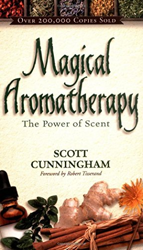 Magical Aromatherapy: The Power of Scent (Llewellyn's New Age Series) by Scott Cunningham (1989) Paperback