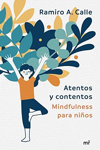 Atentos y contentos: Mindfulness para niños por Ramiro Calle
