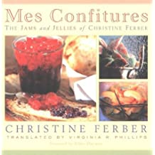 Mes Confitures: The Jams and Jellies of Christine Ferber by Christine Ferber (30-Sep-2002) Hardcover