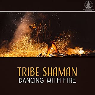 Tribe Shaman: Dancing with Fire - Spirit & Earth, Way of Life, Deep Meditation, Vivid Imagination, Native American with Nature