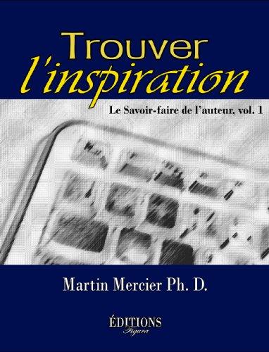 TROUVER L'INSPIRATION: Le Savoir-faire de l'auteur, vol. 1 por Martin Mercier