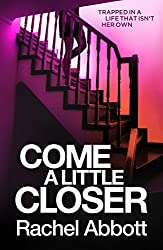 Come A Little Closer: The breath-taking psychological thriller with a heart-stopping ending (Tom Douglas Thrillers Book 8)
