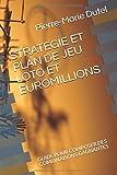 Telecharger Livres STRATEGIE ET PLAN DE JEU LOTO ET EUROMILLIONS GUIDE POUR COMPOSER DES COMBINAISONS GAGNANTES (PDF,EPUB,MOBI) gratuits en Francaise