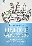 Scarica Libro L indice glicemico Riprendi il controllo della tua salute e del tuo peso (PDF,EPUB,MOBI) Online Italiano Gratis