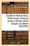 Faculte de Droit de Paris. Droit Romain: Vente de La Chose D'Autrui. Droit Francais: Des Droits: de La Femme En Cas de Faillite Du Mari. These Pour Le Doctorat (Sciences Sociales)