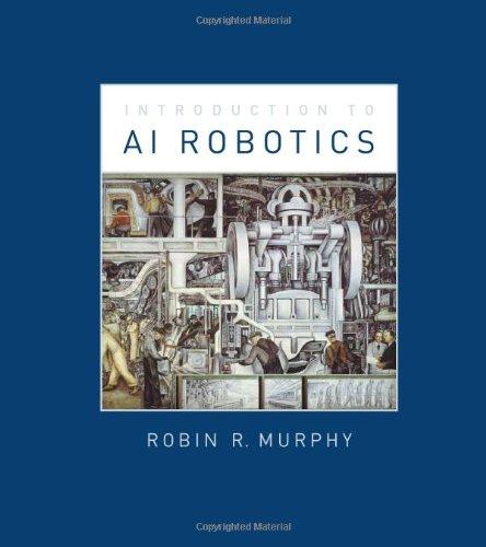 Introduction to AI Robotics (Intelligent Robotics & Autonomous Agents Series)