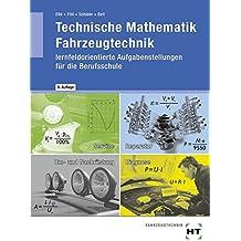 Technische Mathematik Fahrzeugtechnik - lernfeldorientierte Aufgabenstellung für die Berufsschule