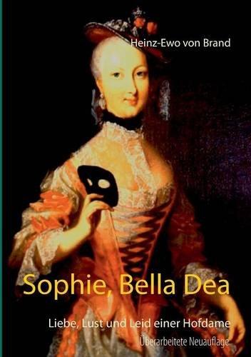 Preisvergleich Produktbild Sophie, Bella Dea: Liebe, Lust und Leid einer Hofdame