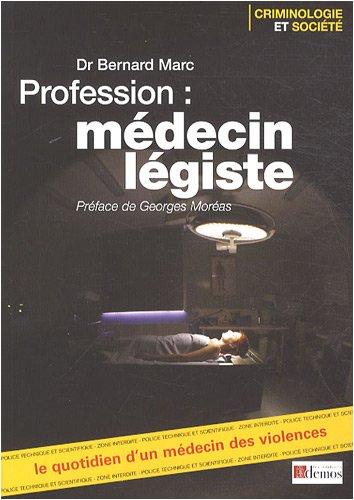 Profession médecin légiste : Le quotidien d'un médecin des violences par Bernard Marc