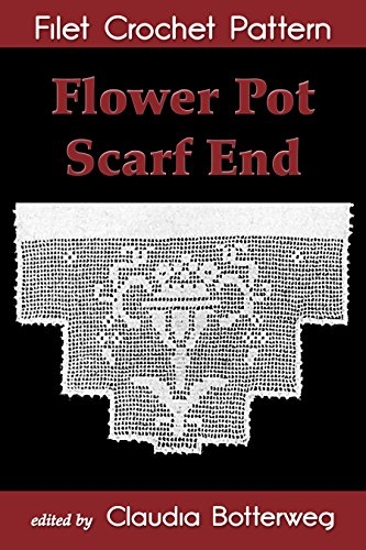 Flower Pot Scarf End Filet Crochet Pattern: Complete Instructions and Chart (English Edition)
