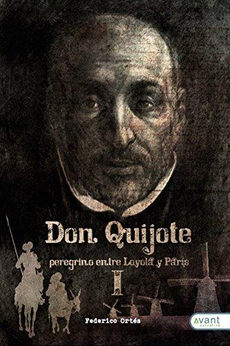 Don Quijote: Peregrino entre Loyola y París, Tomo I por Federico Ortés Sánchez