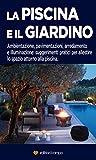 La piscina e il giardino: Ambientazione, pavimentazioni, arredamento e illuminazione: suggerimenti pratici per allestire lo spazio attorno alla piscina