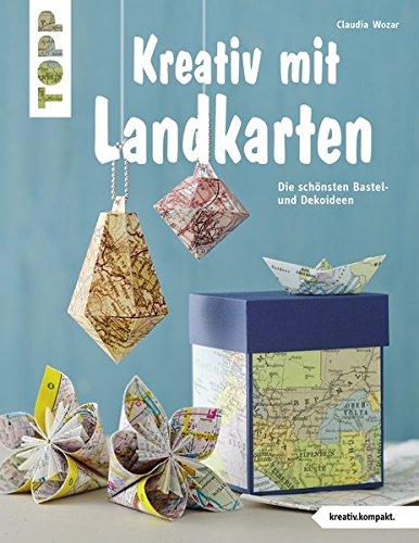 Bücher Mit Landkarten (Kreativ mit Landkarten (kreativ.kompakt): Die schönsten Bastel- und Dekoideen)