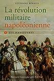 La révolution militaire napoléonienne - tome 1 : Les manoeuvres