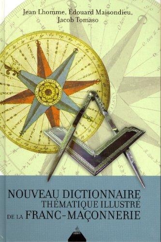 Nouveau dictionnaire thématique illustré de la Franc-Maçonnerie par Jean Lhomme
