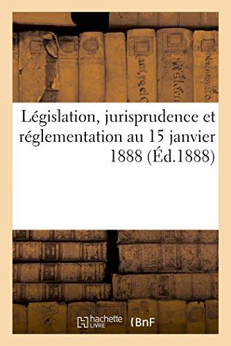 Législation, jurisprudence et réglementation au 15 janvier 1888 : architecture, travaux publics par O Masselin