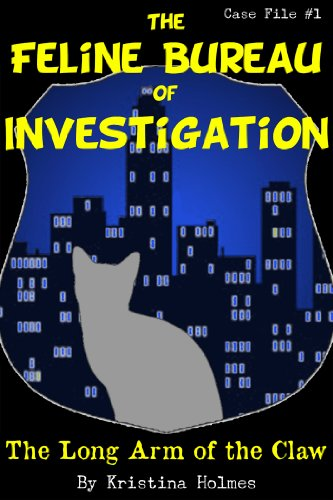 Feline Bureau of Investigation Case File #1: The Long Arm of the Claw (English Edition)