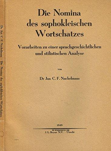 DIE NOMINA DES SOPHOKLEISCHEN WORTSCHATZES. Vorarbeiten zu einer sprachgeschichtlichen und stilidtischen analyse.