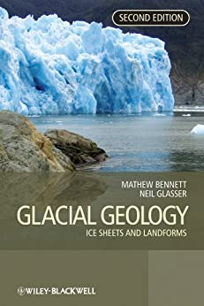 Glacial Geology: Ice Sheets And Landforms por Matthew M. Bennett