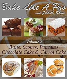 Bake Like A Pro Volume 2 - Scones, Buns, Chocolate Cake, Carrot Cake and Pancakes (Bake Like A Pro with Judith Stone) by [Stone, Judith]