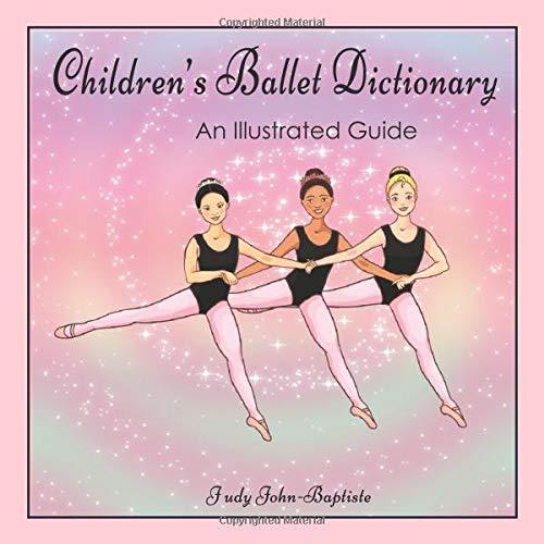 Children's Ballet Dictionary An Illustrated Guide: Ballet dictionary with pictures for kids, ballet terminology book for kids, ballet terms for kids ... step (Ballet terminology book for children) por Judy John-Baptiste