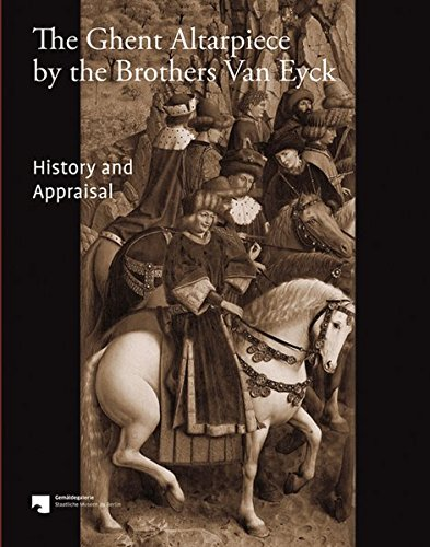 The Ghent Altarpiece by the Brothers Van Eyck: History and Appraisal -