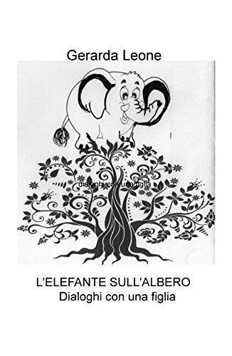 L'elefante sull'albero. Dialoghi con una figlia (La community di ilmiolibro.it)