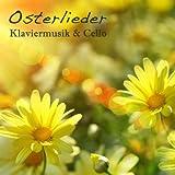 Osterlieder: Entspannende Klaviermusik & Cello von Spiritualität & Entspannungsmusik für Urlaub