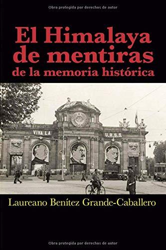 El Himalaya de mentiras de la memoria histórica por Laureano Benítez Grande-Caballero