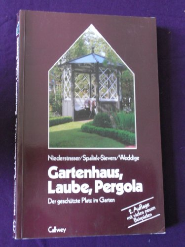 . rund ums Haus: Gartenhaus, Laube, Pergola: Der geschützte Platz im Garten