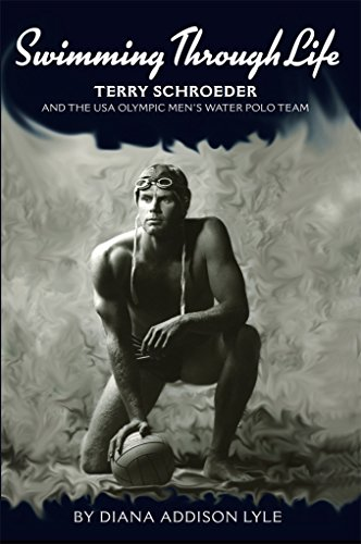 Swimming Through Life: Terry Schroeder and the USA Olympic Men's Water Polo Team (English Edition)