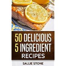 50 Delicious 5 Ingredient Recipes (English Edition)