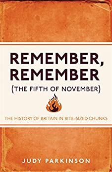 Remember, Remember (The Fifth of November): The History of Britain in Bite-Sized Chunks von [Parkinson, Judy]