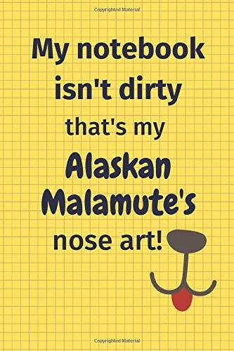 My Notebook Isn't Dirty That's My Alaskan Malamute's Nose Art: For Alaskan Malamute Dog Fans