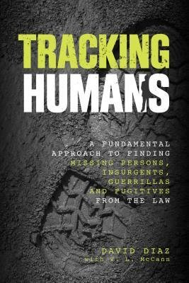 [( Tracking Humans: A Fundamental Approach to Finding Missing Persons, Insurgents, Guerrillas, and Fugitives from the Law By Diaz, David ( Author ) Paperback Jun - 2013)] Paperback