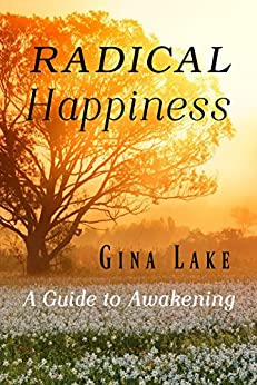 Radical Happiness: A Guide to Awakening by [Lake, Gina]