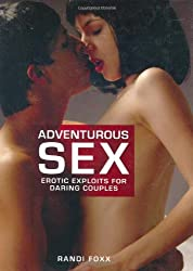Adventurous Sex: Erotic Exploits for Daring Couples, Including all of the Positions from the Kama Sutra