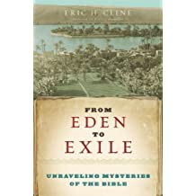 From Eden to Exile: Unraveling Mysteries of the Bible by Eric H. Cline (2008-06-17)