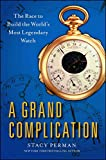A Grand Complication: The Race to Build the World's Most Legendary Watch (English Edition)