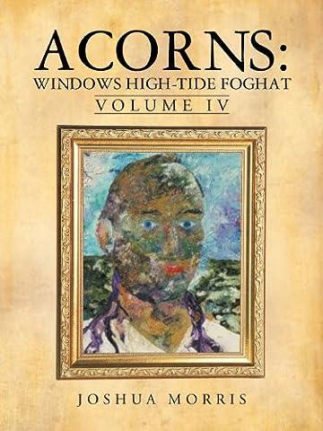 Acorns: Windows High-Tide Foghat: Volume IV
