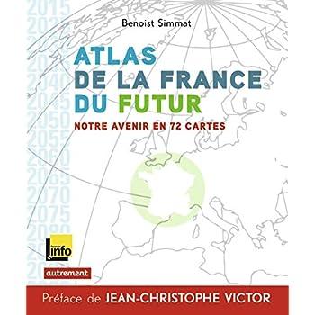 Atlas de la France du futur : Notre avenir en 72 cartes