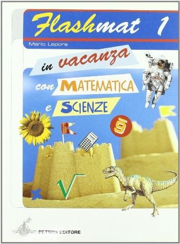 Flashmat. In vacanza con matematica e scienze. Per la Scuola media: 1
