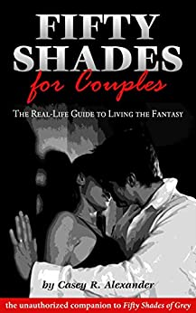 Fifty Shades for Couples: The Real-Life Guide to Living the Fantasy (English Edition) par [Alexander, Casey R.]