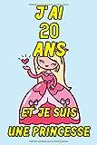 J' Ai 20 Ans Et Je Suis Une Princesse: Journal Intime Carnet Cadeau D'anniversaire Pour Fille De 20 Ans   15.25 x 22.86 cm 120 Pages